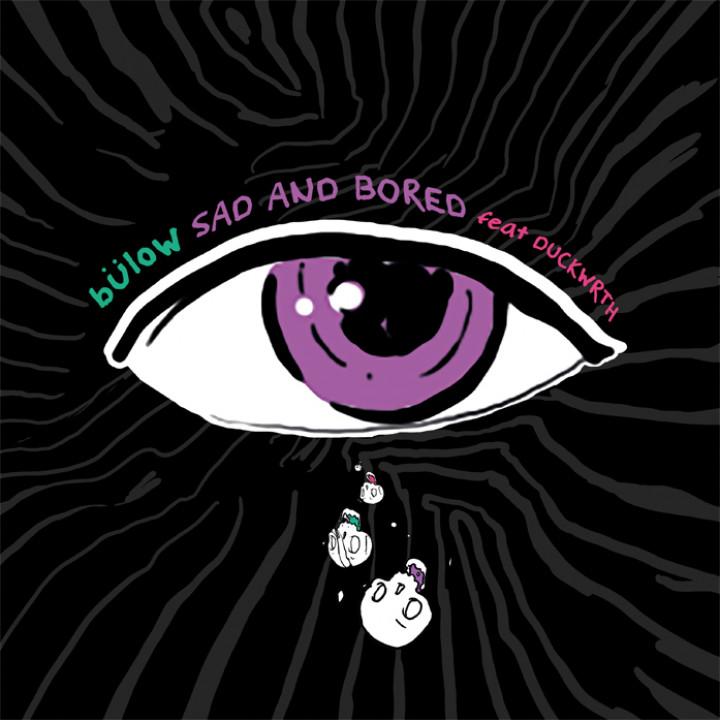 Bülow feat. Duckworth - Sad & Bored