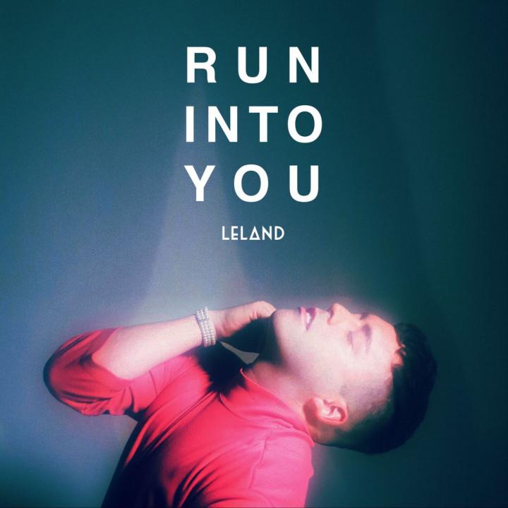Leland - Run Into You - Single Cover 2018