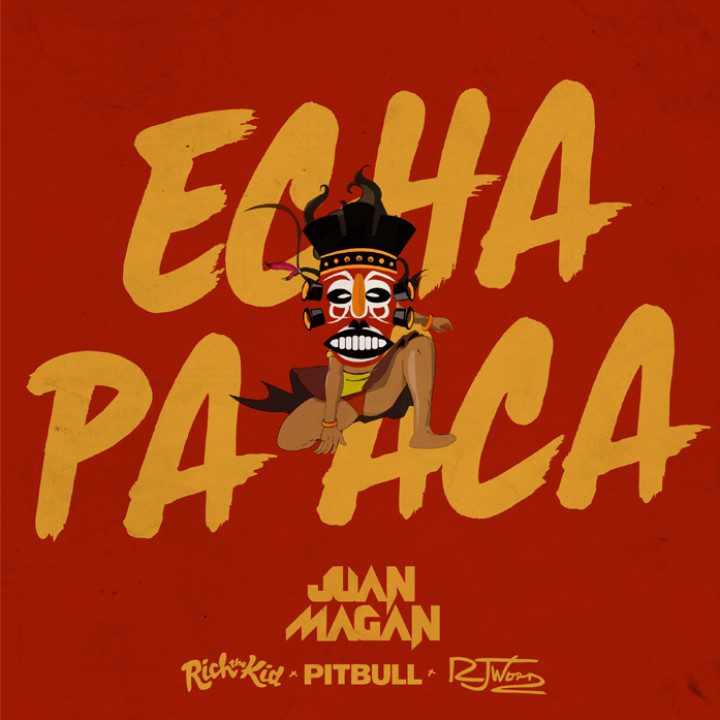 Juan Magan feat. Pitbull, Rich the Kid & RJ Word - Echa Pa Aca Single Cover