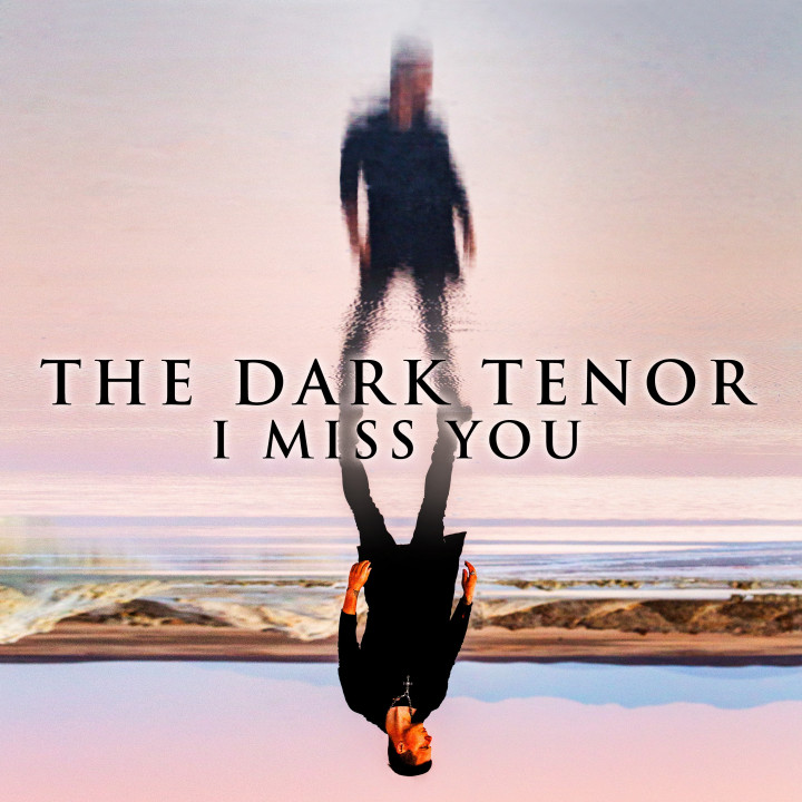 The Dark Tenor // I Miss You