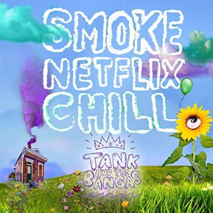 Smoke.Netflix.Chill - Tank And The Bangas