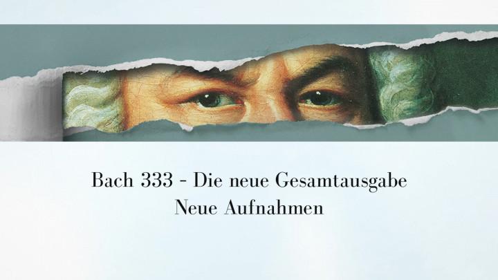 Bach333 - Neue Aufnahmen