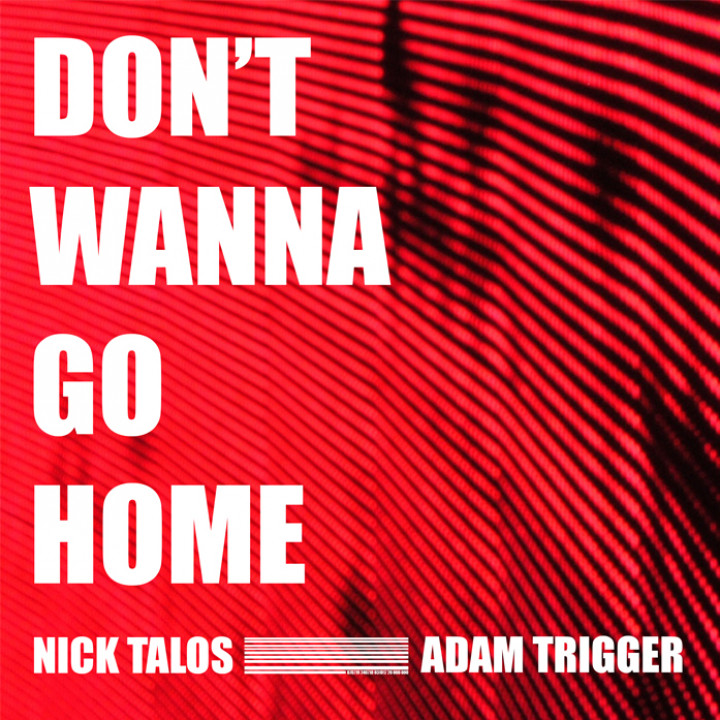 Nick Talos - Dont Wanna Go Home