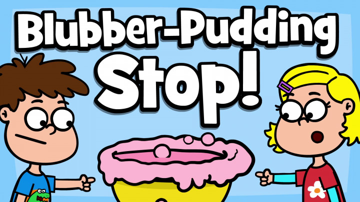 Blubber-Pudding Stop!