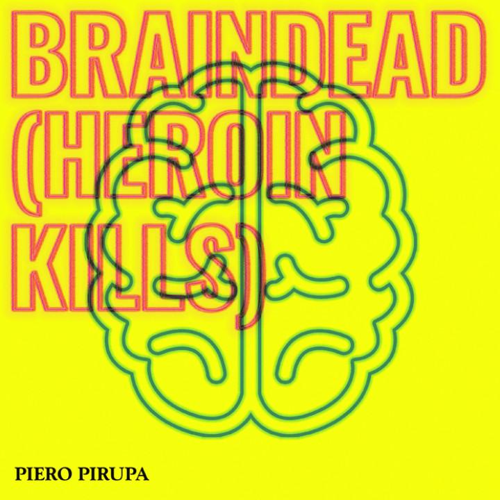 Piero Pirupa Braindead (Heroin Kills)