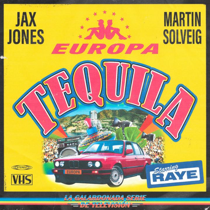 Tequila EUROPA Martin Solveig Jax Jones RAYE
