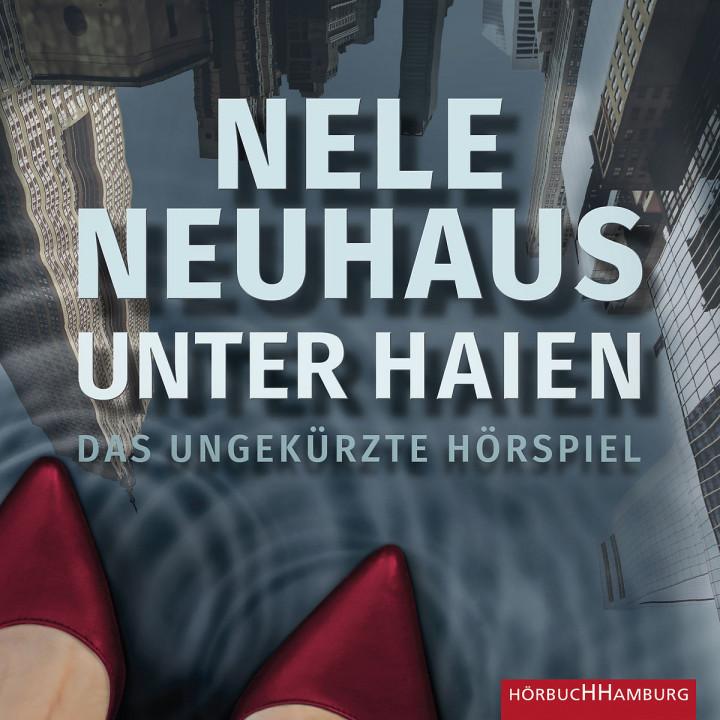 Nele Neuhaus: Unter Haien - Das Hörspiel