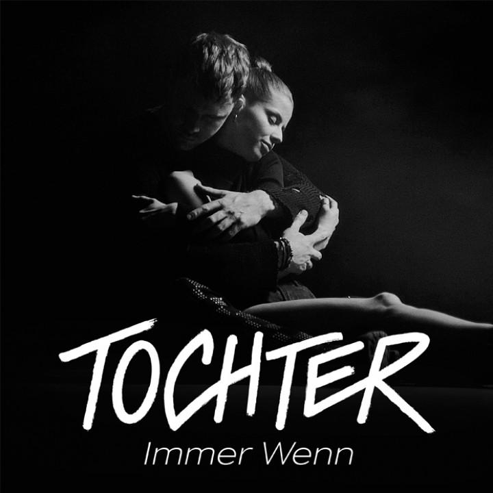 TOCHTER - Immer Wenn