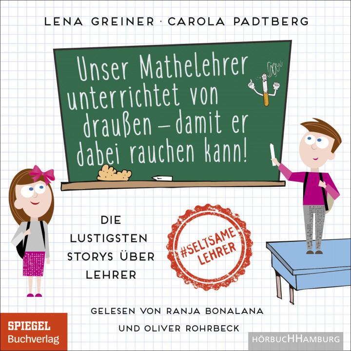 Greiner/Padtberg: Unser Mathelehrer unterrichtet von draußen - damit er dabei rauchen kann! - 9783957132055 - Cover