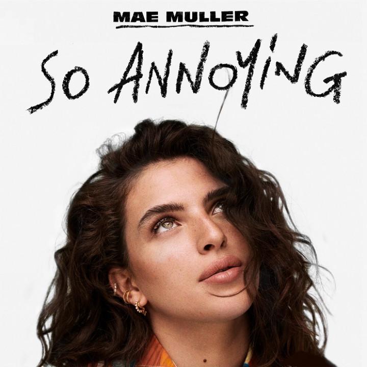 So Annoying Mae Muller