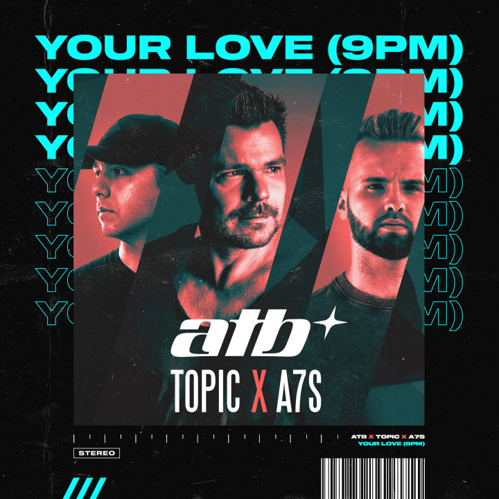 Topic, A7S, ATB - Your Love (9PM)