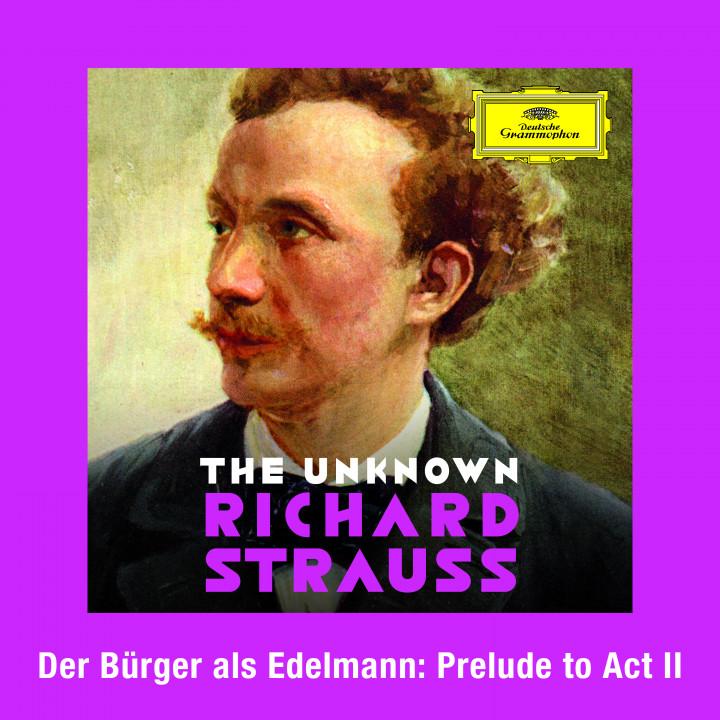 Karl Anton Rickenbacher - Strauss: Der Bürger als Edelmann: Prelude to Act II - The Unknown Richard Strauss eSingle Cover